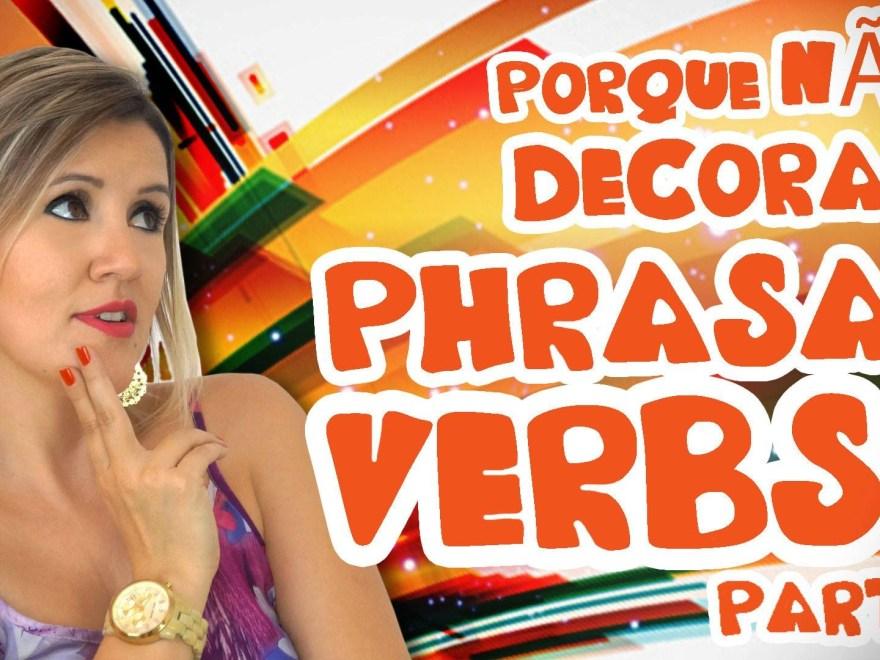 maxresdefault - Porque NÃO decorar Phrasal Verbs II