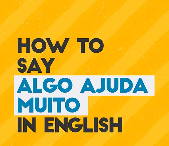 """BLOG How to say ajuda muito 01 - Como se diz: """"isso ajuda muito"""" em inglês?"""