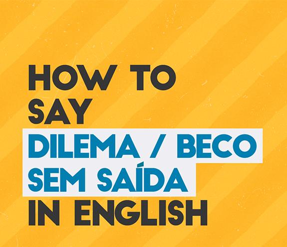 """BLOG COMO SE DIZ BECO SEM SAÍDA - Como se diz: """"dilema / beco sem saída"""" em inglês?"""