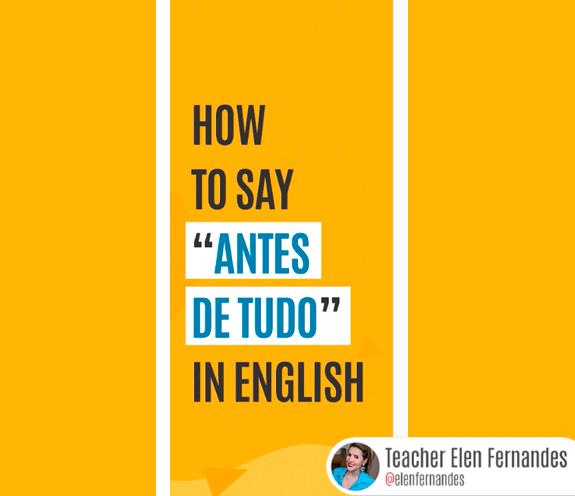 """BLOG COMO SE DIZ ANTES DE TUDO - Como se diz: """"antes de tudo"""" em inglês?"""
