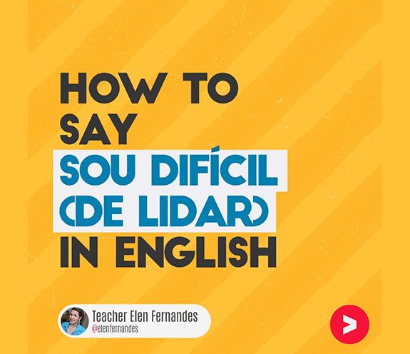 """BLOG COMO SE DIZ SOU DIFICIL - Como se diz """"sou difícil (de lidar) em inglês?"""