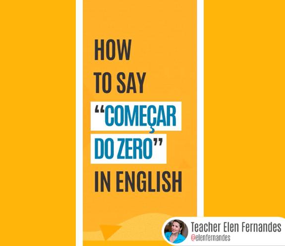 """BLOG COMO SE DIZ COMEÇAR DO ZERO - Como se diz: """"começar do zero"""" em inglês?"""