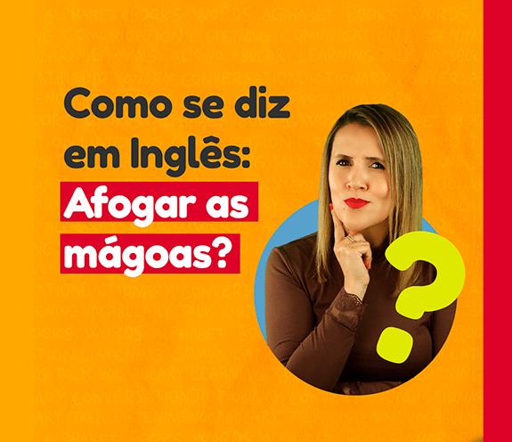 """BLOG AFOGAR AS MAGOAS - Como se diz: """"afogar as mágoas"""" em inglês?"""
