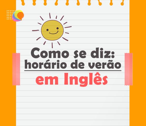"""BLOG HORARIO DE VERAO - Como se diz: """"horário de verão"""" em inglês?"""