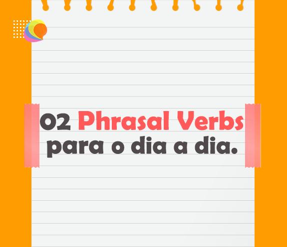BLOG 02 PHRASAL VERBS - Pharsal Verbs para o dia a dia - PUT AWAY e THROW AWAY.