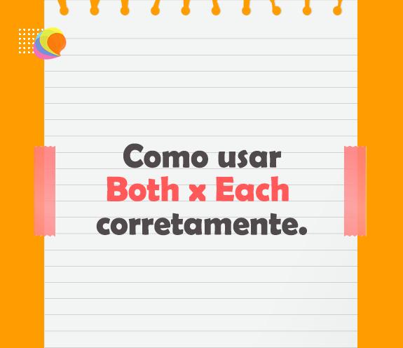 BLOG BOTH X EACH - Como usar Both x Each corretamente.