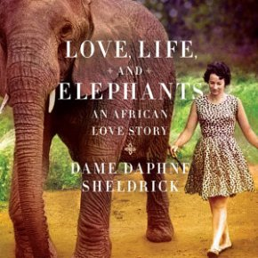 Love, Life, and Elephants : An African Love Story by Dame Daphne Sheldrick: Book Review Essay Part 1 : What an Enchanting Life!