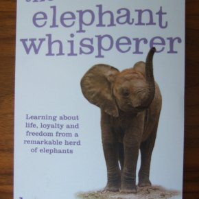 The Elephant Whisperer:  My Life With the Herd in the African Wild by Lawrence Anthony with Graham Spence: Book Review Essay Part 6: Elephant Speak
