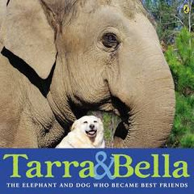 Tarra & Bella : The Elephant and Dog Who Became Best Friends by Carol Buckley : Juvenile Non-Fiction Book Review