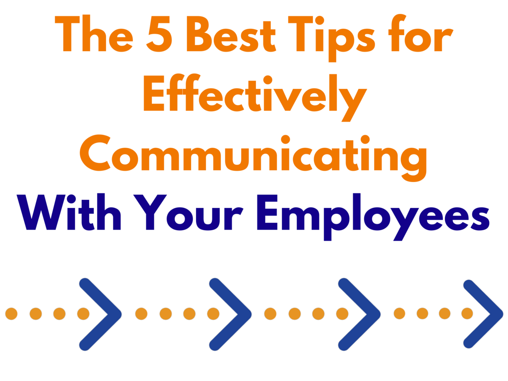 The 5 Best Tips For Effectively Communicating With Your