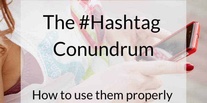 The #Hashtag Conundrum: How to use them properly for your business