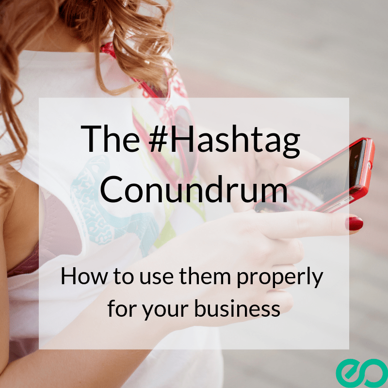 Woman with a mobile in her hand. Writing on top stating the post title. The Hashtag Conundrum: How to use them properly for your business.