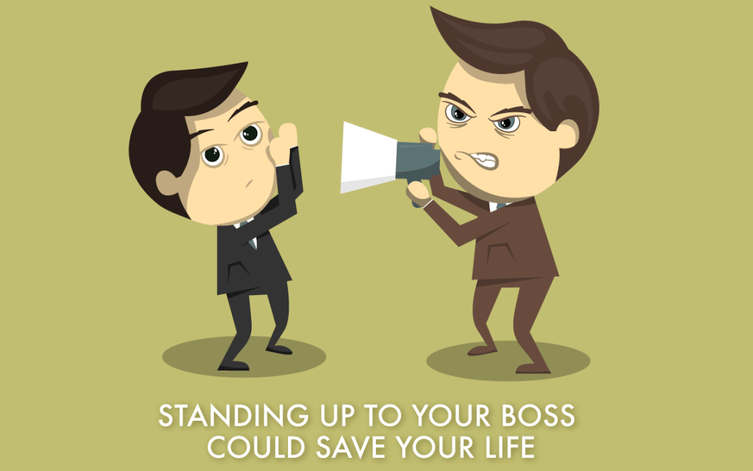 Standing Up To Your Boss Could Save Your Life