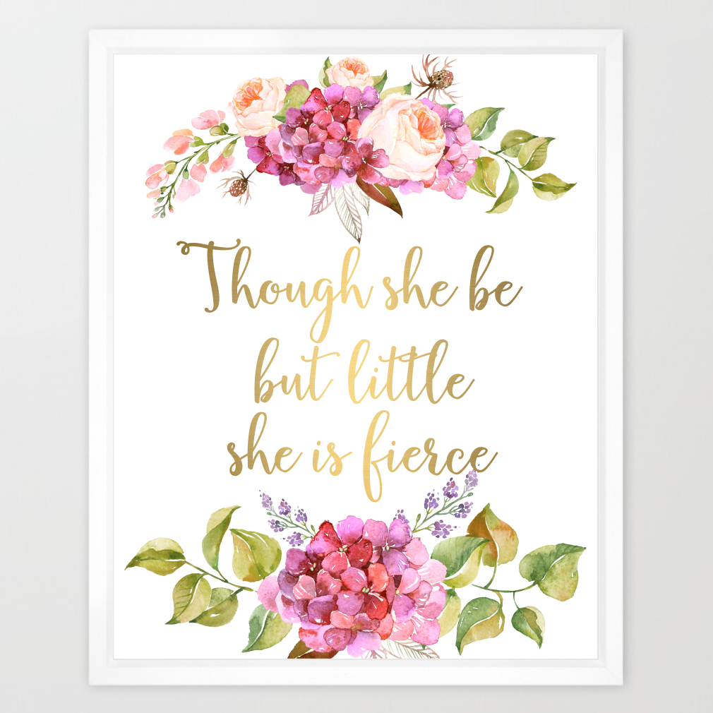 Though She Be But Little Quote | Eleville 8x10 Though She Be But Little She Is Fierce Real Gold Foil