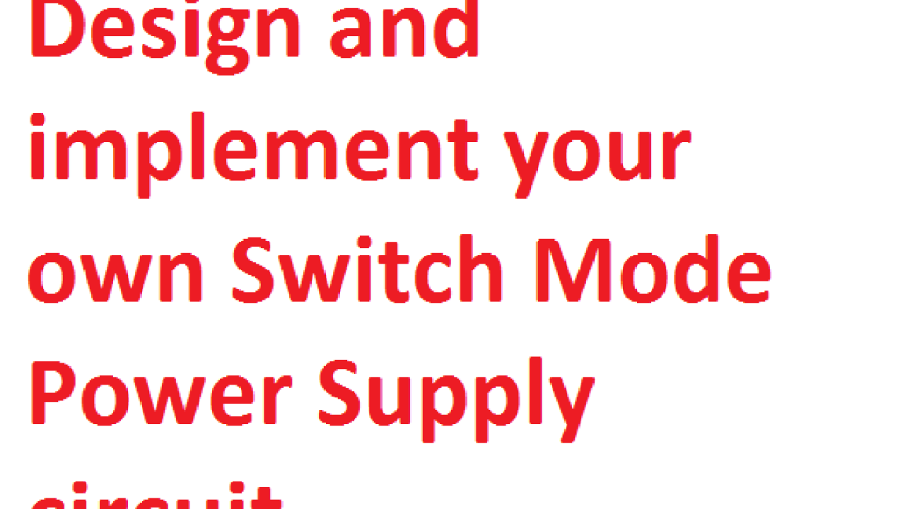 Smps Design Your Own Switch Mode Power Supply Elex Focus