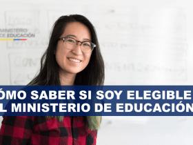 ¿CÓMO SABER SI SOY ELEGIBLE EN EL MINISTERIO DE EDUCACIÓN