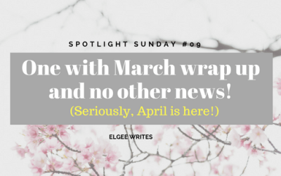 Spotlight Sunday: #09 One with March wrap up and no other news!