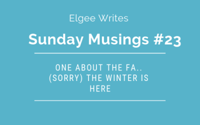 Sunday Musings #23: One About The Fa.. (Sorry) The Winter Is Here