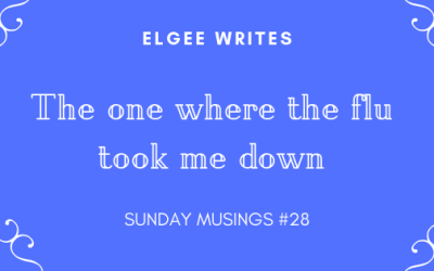 Sunday Musings #28: The one where the flu took me down