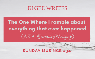 Sunday Musings #34: The One Where I ramble about everything that ever happened Aka #JanuaryWrapUp