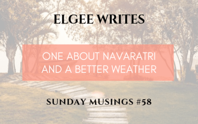 Navaratri And A Better Weather: Sunday Musings #58
