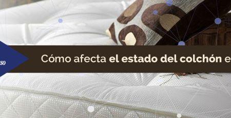 Cómo afecta el estado del colchón