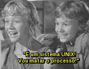É um sistema UNIX! Eu conheço isto! Kill