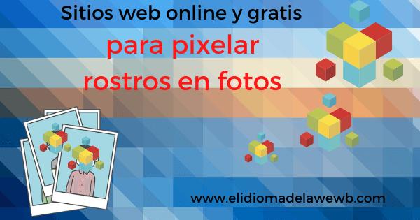 sitios web online y gratis para pixelar rostros en fotos