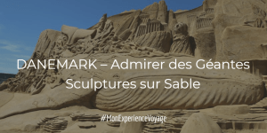 DANEMARK – Admirer des Géantes Sculptures sur Sable
