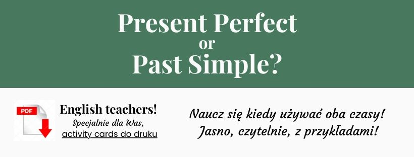 Present Perfect czy Past Simple?
