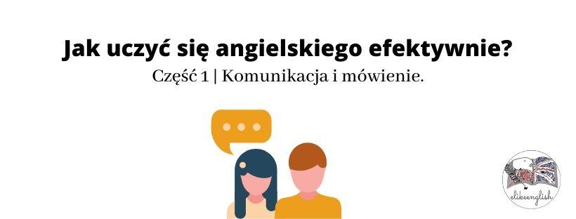 Jak uczyć się angielskiego efektywnie? Część 1|Komunikacja i mówienie.