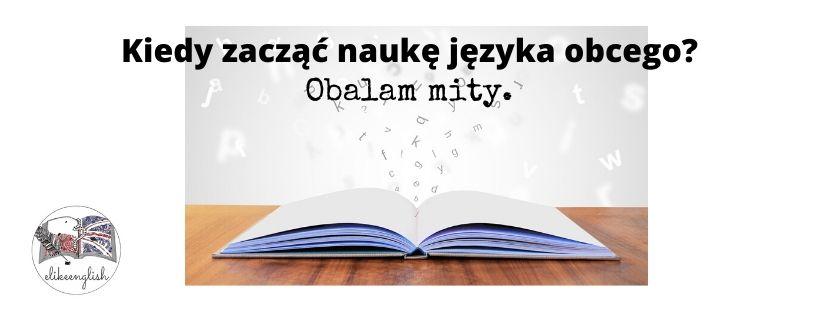 Kiedy najlepiej zacząć uczyć się języka obcego – obalam mity.