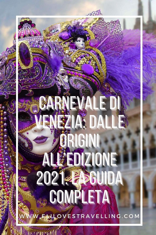 Carnevale di Venezia: dalle origini all'edizione 2021. La guida completa 2