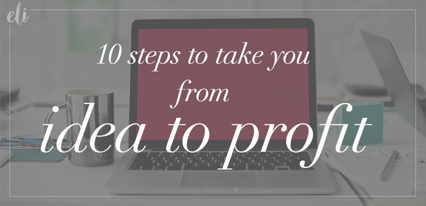 10 steps to take you from idea to profit