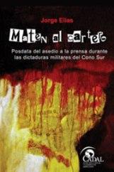 Jorge Elias - Maten al cartero. Posdata del asedio a la prensa durante las dictaduras militares del Cono Sur. Ed. CADAL