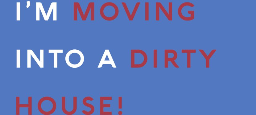 I'm Moving Into A Dirty House!