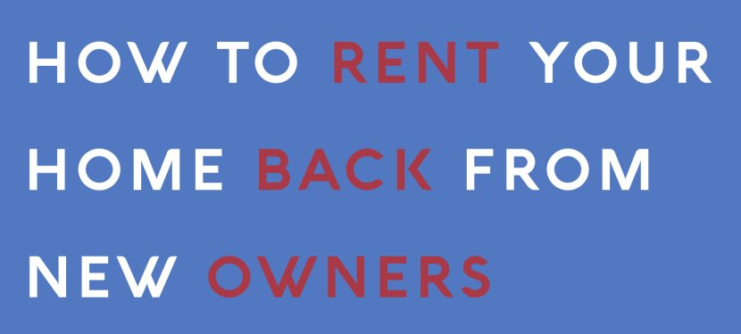 How To Rent Your Home Back From New Owners