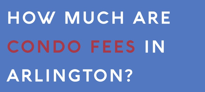 How Much Are Condo Fees In Arlington?