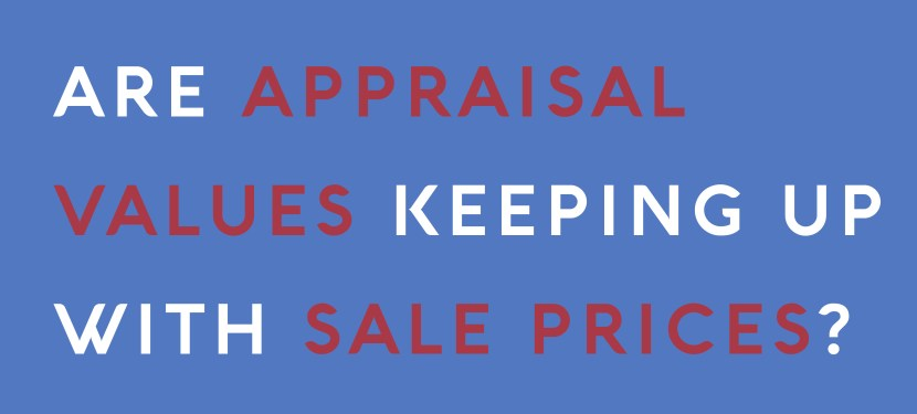 Are Appraisal Values Keeping Up With Sale Prices?