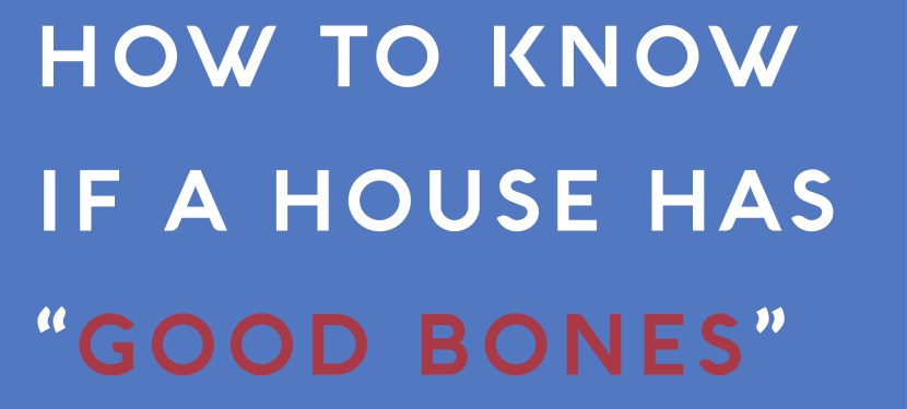 "How To Know If A House Has ""Good Bones"""