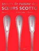 Secrets de cuisine des soeurs Scotto (2007, Le Chêne) d'Élisabeth Scotto, Michèle Carles et Marianne Comolli - Photos : Edouard Sicot
