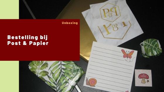 Bestelling bij Post & Papier – Unboxing
