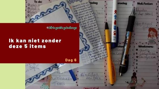 Ik kan niet zonder deze 5 items – Blog challenge #6