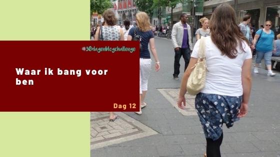 Waar ik bang voor ben – Blog challenge #12