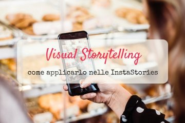Visual Storytelling: come applicarlo alle instagram stories