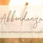 Come cambiare i pensieri negativi ed attrarre abbondanza_Elisa Rossini