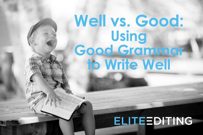 Well Vs Good Using Good Grammar To Write Well