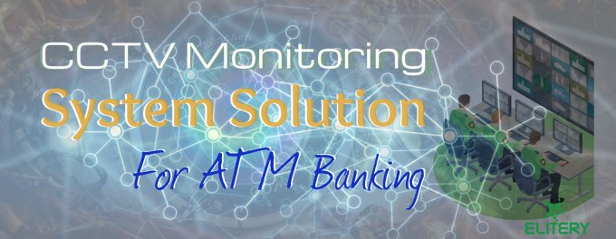 CCTV Monitoring System Solution for ATM Banking