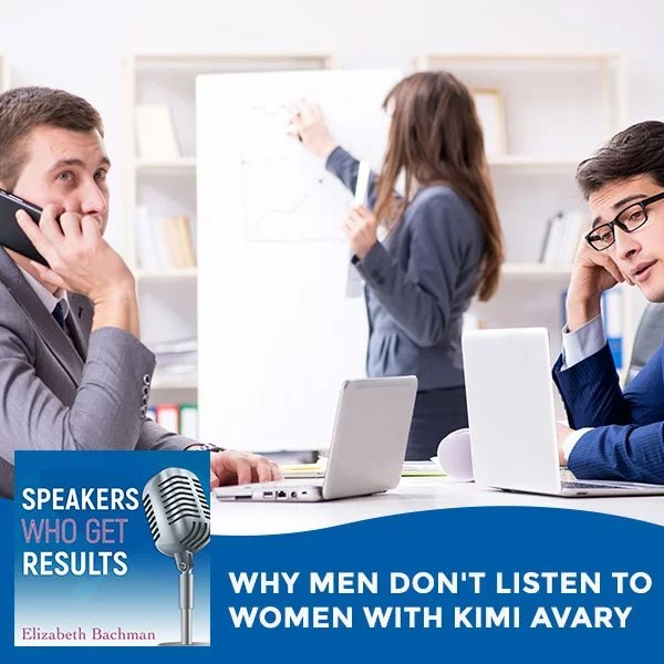 Why Men Don't Listen To Women With Kimi Avary