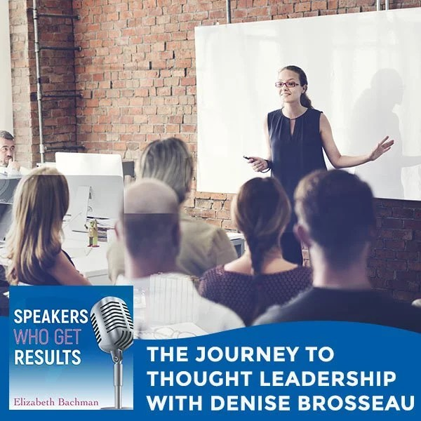 The Journey To Thought Leadership With Denise Brosseau